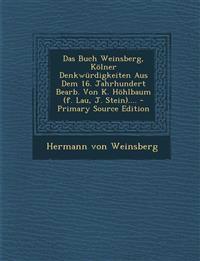 Das Buch Weinsberg, Kölner Denkwürdigkeiten Aus Dem 16. Jahrhundert Bearb. Von K. Höhlbaum (f. Lau, J. Stein)....