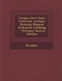 Corpus Iuris Sueo-Gotorum Antiqui: Konung Magnus Erikssons Landslag