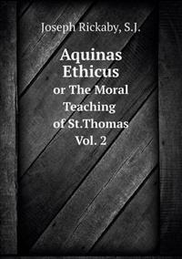 Aquinas Ethicus or the Moral Teaching of St. Thomas Vol.2