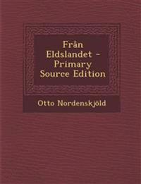 Fran Eldslandet - Primary Source Edition