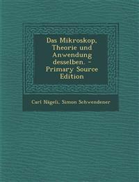 Das Mikroskop, Theorie Und Anwendung Desselben. - Primary Source Edition