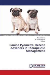Canine Pyometra: Recent Advances in Therapeutic Management