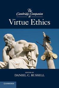The Cambridge Companion to Virtue Ethics