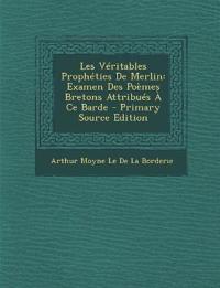 Les Véritables Prophéties De Merlin: Examen Des Poèmes Bretons Attribués À Ce Barde