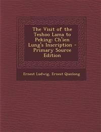 The Visit of the Teshoo Lama to Peking: Ch'ien Lung's Inscription - Primary Source Edition