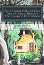 The Original Folk and Fairy Tales of Grimm Brothers: The Complete First Edition