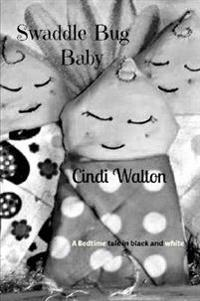 Swaddle Bug Baby: a Bedtime Tale in Black and White