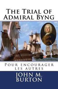 The Trial of Admiral Byng: Pour Encourager Les Autres