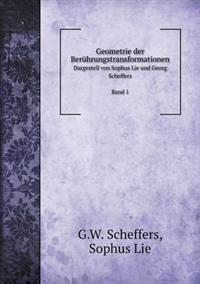 Geometrie Der Beruhrungstransformationen Dargestell Von Sophus Lie Und Georg Scheffers Band 1