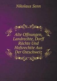 Alte Offnungen, Landrechte, Dorff Rachte Und Hofsrechtte Aus Der Ostschweiz