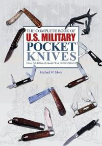 Complete Book of U.S. Military Pocket Knives: From the Revolutionary War to the Present
