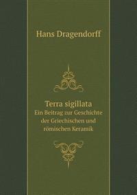 Terra Sigillata Ein Beitrag Zur Geschichte Der Griechischen Und Romischen Keramik