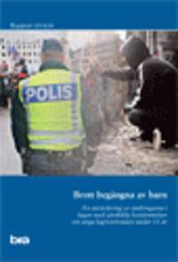 Brott begångna av barn : en utvärdering av ändringarna i lagen med särskilda bestämmelser om unga lagöverträdare under 15 år