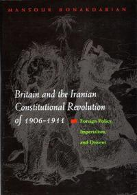 Britain And the Iranian Constitutional Revolution of 1906-1911