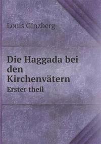 Die Haggada Bei Den Kirchenvatern Erster Theil