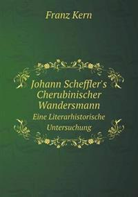 Johann Scheffler's Cherubinischer Wandersmann Eine Literarhistorische Untersuchung