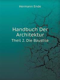 Handbuch Der Architektur Theil 2. Die Baustile