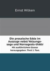 Die Prosaische Edda Im Auszuge Nebst Volsunga-Saga Und Nornagests-Thattr Mit Ausfuhrlichem Glossar Herausgegeben. Theil 1: Text.