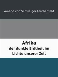 Afrika Der Dunkle Erdtheil Im Lichte Unserer Zeit
