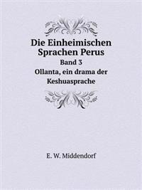 Die Einheimischen Sprachen Perus Band 3 Ollanta, Ein Drama Der Keshuasprache