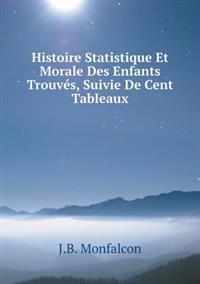 Histoire Statistique Et Morale Des Enfants Trouves, Suivie de Cent Tableaux