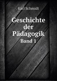 Geschichte Der Padagogik Band 1
