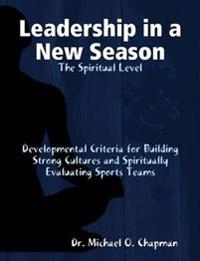 Leadership in a New Season: the Spiritual Level Developmental Criteria for Building Strong Cultures and Spiritually Evaluating Sports Teams