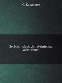 Serbisch-Deutsch-Lateinisches Worterbuch
