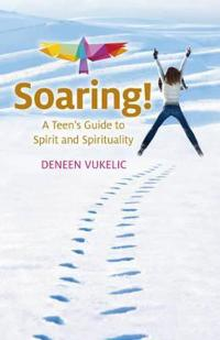 Soaring - A Teen's Guide to Spirit and Spirituality