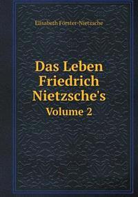 Das Leben Friedrich Nietzsche's Volume 2