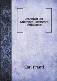 Uebersicht Der Griechisch-Römischen Philosophie