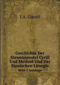 Geschichte Der Slawenapostel Cyrill Und Method Und Der Slawischen Liturgie with 3 Anhange