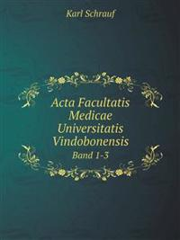 ACTA Facultatis Medicae Universitatis Vindobonensis Band 1-3