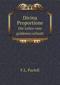Divina Proportione Die Lehre Vom Goldenen Schnitt