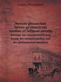 Novum Glossarium Latino-Germanicum Mediae Et Infimae Aetatis Beitrage Zur Wissenschaftlichen Kunde Der Neulateinischen Und Der Germanischen Sprachen