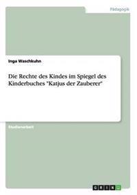 """Die Rechte Des Kindes Im Spiegel Des Kinderbuches """"Katjus Der Zauberer"""""""