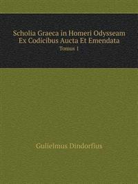 Scholia Graeca in Homeri Odysseam Ex Codicibus Aucta Et Emendata Tomus 1