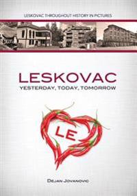 Leskovac Yesterday, Today, Tomorrow: Leskovac Throughout History in Pictures