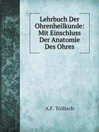 Lehrbuch Der Ohrenheilkunde: Mit Einschluss Der Anatomie Des Ohres