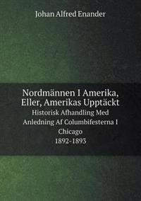 Nordmannen I Amerika, Eller, Amerikas Upptackt Historisk Afhandling Med Anledning AF Columbifesterna I Chicago 1892-1893