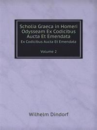 Scholia Graeca in Homeri Odysseam Ex Codicibus Aucta Et Emendata Tomus 2