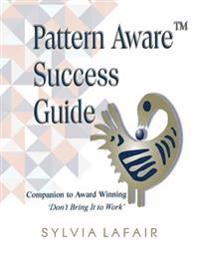 Pattern Aware Success Guide: Companion to Don't Bring It to Work