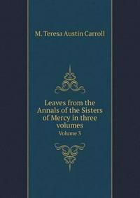 Leaves from the Annals of the Sisters of Mercy in Three Volumes Volume 3