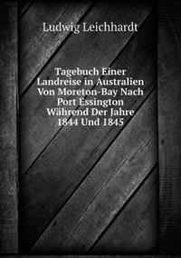 Tagebuch Einer Landreise in Australien Von Moreton-Bay Nach Port Essington Wahrend Der Jahre 1844 Und 1845