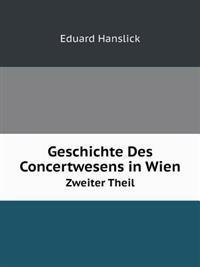 Geschichte Des Concertwesens in Wien Zweiter Theil