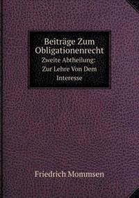 Beiträge Zum Obligationenrecht Zweite Abtheilung: Zur Lehre Von Dem Interesse