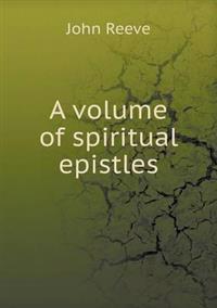 A Volume of Spiritual Epistles