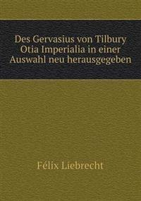 Des Gervasius Von Tilbury Otia Imperialia in Einer Auswahl Neu Herausgegeben