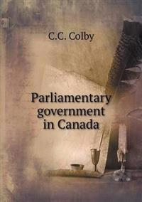 Parliamentary Government in Canada