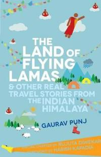 The Land of Flying Lamas and Other Real Travel Stories from the Indian Himalaya